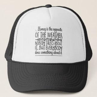 Money is the opposite of the weather. Nobody Trucker Hat