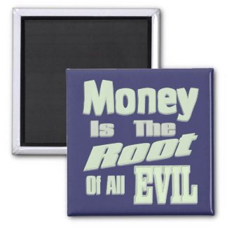 Money is the Root of All Evil Square Magnet