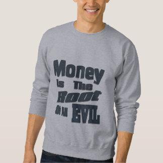money is the root of all evil sweatshirt