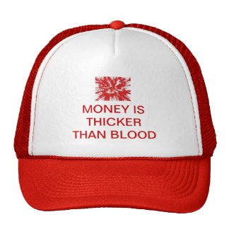 """""""MONEY IS THICKER THAN BLOOD"""" - CAP"""