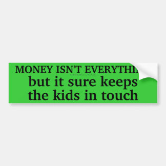 MONEY ISN'T EVERYTHING BUMPER STICKER