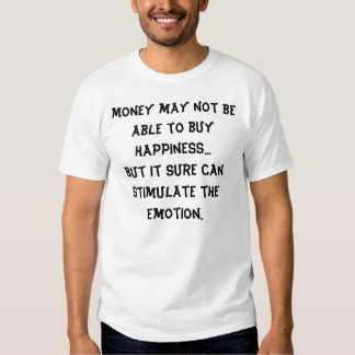 Money may not be able to buy happiness...But it... Tee Shirt