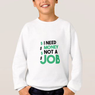 Money Not A Job Sweatshirt
