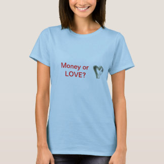 Money or Love T-Shirt