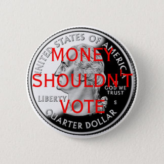 Money Shouldn't Vote 6 Cm Round Badge