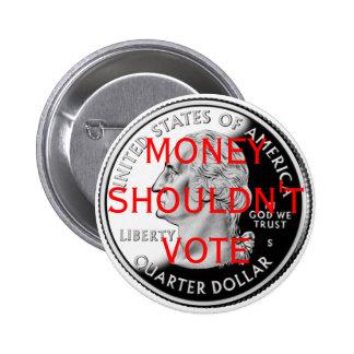 Money Shouldn't Vote 6 Cm Round Badge