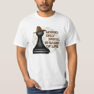 Mongo only pawn in game of life. tshirt