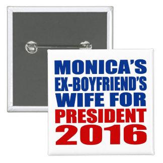 """MONICA'S EX-BOYFRIEND'S WIFE FOR PRESIDENT 2016"" 15 CM SQUARE BADGE"
