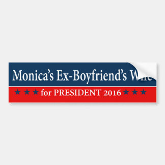"""MONICA'S EX-BOYFRIEND'S WIFE FOR PRESIDENT 2016"" BUMPER STICKER"