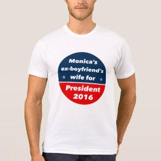 """MONICA'S EX-BOYFRIEND'S WIFE FOR PRESIDENT 2016"" T-SHIRT"