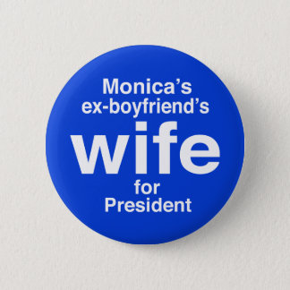"""Monica's ex-boyfriend's wife for . . ."" 2.25-inch 6 Cm Round Badge"