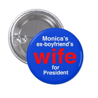 """Monica's ex-boyfriend's wife for President"" 3 Cm Round Badge"