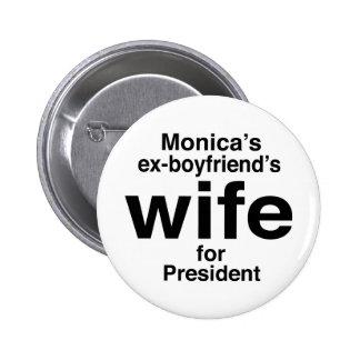 """Monica's ex-boyfriend's wife for President"" 6 Cm Round Badge"