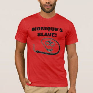 MONIQUE'S SLAVE! T-Shirt