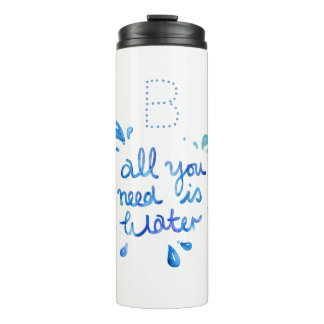 Monogram Thermal Tumbler - All You Need Is Water