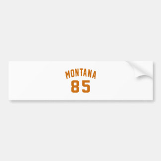 Montana 85 Birthday Designs Bumper Sticker