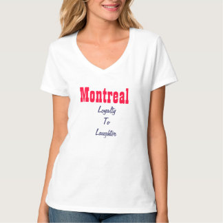 Montreal loyalty to laughter T-Shirt
