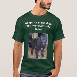monty, Adopt an older dog.          You are the... T-Shirt