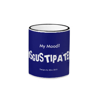 Mood? Disgustipated! Ringer Mug