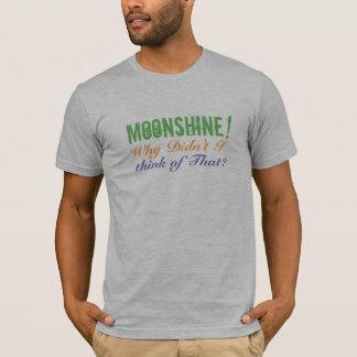 Moonshine? Why didn't I  ..Moonshiners Funny Shirt