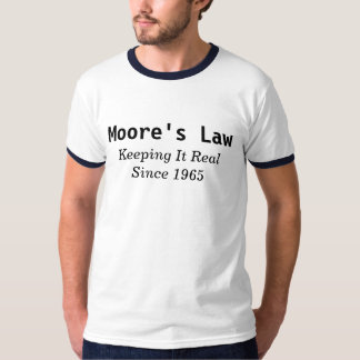 Moore's Law Keeping It Real Since 1965 T-Shirt