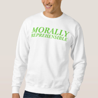morally reprehensible sweatshirt