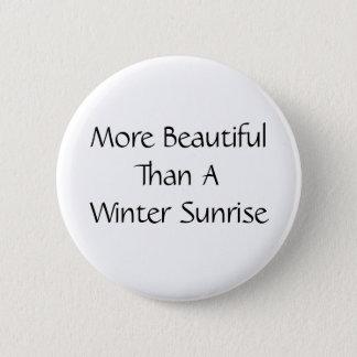 More Beautiful Than A Winter Sunrise. Slogan. 6 Cm Round Badge