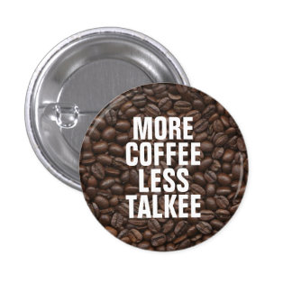 More Coffee Less Talkee 3 Cm Round Badge