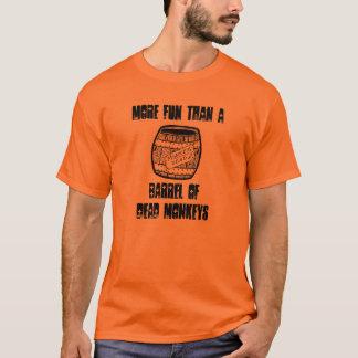 More fun than a barrel of dead monkeys t-shirt