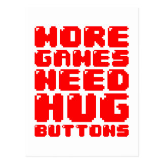 MORE GAMES NEED HUG BUTTONS POSTCARD