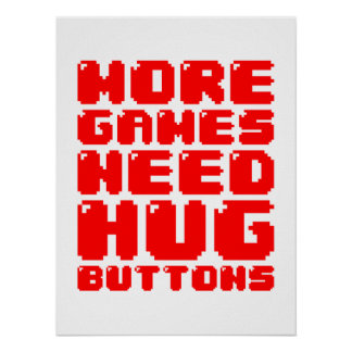MORE GAMES NEED HUG BUTTONS POSTERS