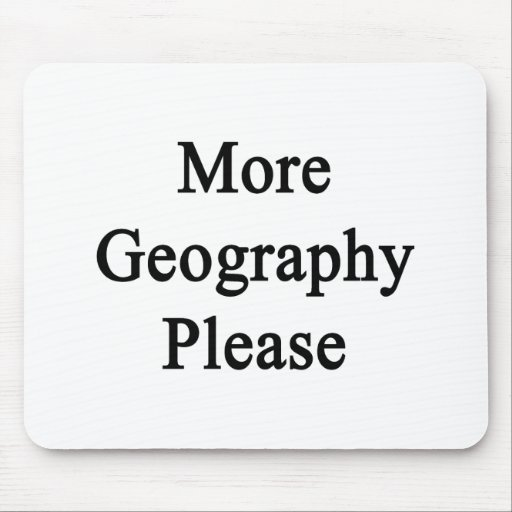 More Geography Please Mouse Pad