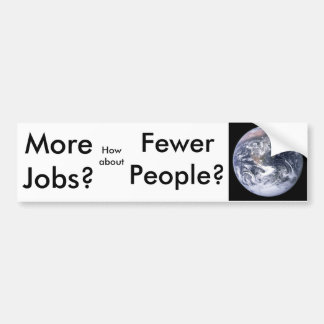 More Jobs?, Fewer People? Bumper Sticker