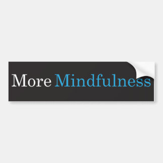 More Mindfulness Bumper Sticker