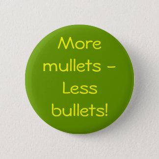 More mullets - Less bullets! 6 Cm Round Badge