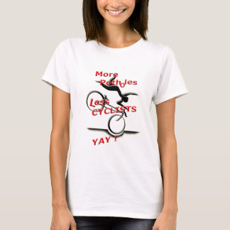 more potholes less cyclists ( yay ) T-Shirt