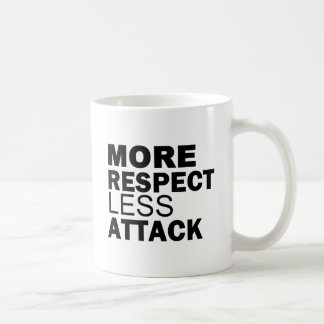 More Respect Less Attack Coffee Mug