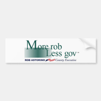 """More rob, less gov"" Bumper Sticker Rob Astorino"