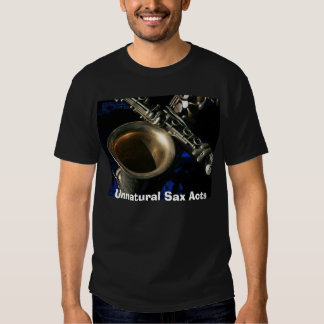 more sax beauty, Unnatural Sax Acts T-shirts