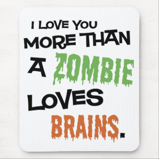 More Than A Zombie Loves Brains Mouse Mat