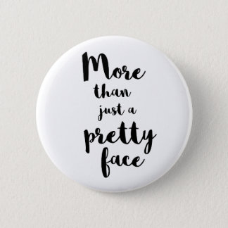 MORE THAN JUST A PRETTY FACE CALLIGRAPHY 6 CM ROUND BADGE