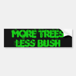 More Trees Less Bush Bumper Sticker