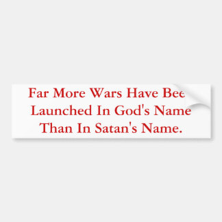 More Wars Are Launched In God's Name Than Satan's. Bumper Sticker