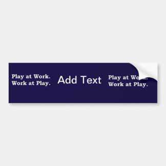 More Zen Anything Sayings - Play at Work Bumper Sticker