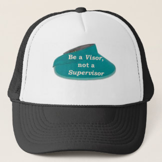 More Zen Anything Sayings -Visor not a Supervisor Trucker Hat