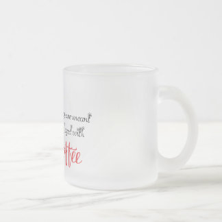 Morning Are Meant to be Enjoyed With Coffee Frosted Glass Coffee Mug