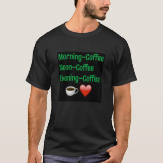 Morning Noon Night, COfFEE! Black TShirt