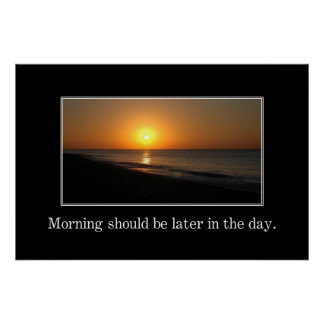 Morning should be later in the day [XL] Poster