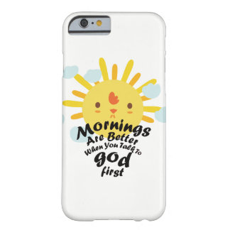 Mornings are better when you talk to God first Barely There iPhone 6 Case