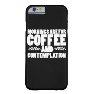 Mornings are for coffee and contemplation barely there iPhone 6 case